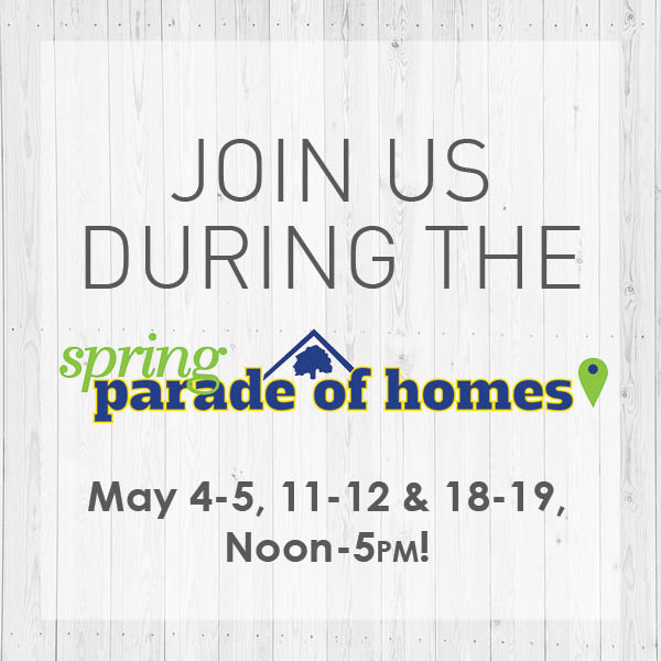 Join us for the Spring Parade of Homes!