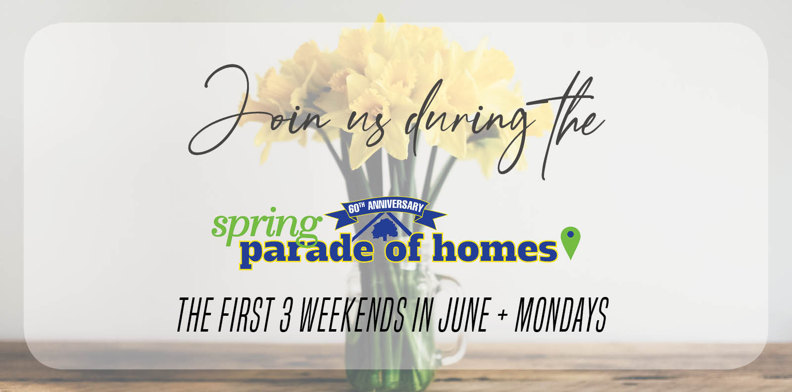 Join Us During the Spring Parade of Homes!